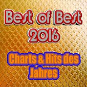 Best of Best 2016 - Charts & Hits des Jahres (Top Hits 2015 & 2016) by Various Artists