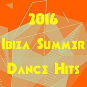 2016 Ibiza Summer Dance Hits by Various Artists