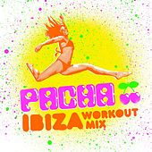 Pacha Ibiza Workout Mix by Various Artists