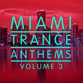 Miami Trance Anthems, Vol. 3 by Various Artists