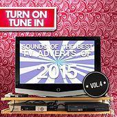 Turn on, Tune In - Sounds of the Best T.V. Adverts of 2015 Vol. 4 de Various Artists