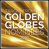 Tracks from the Golden Globes 2016 Nominees by Various Artists