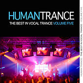 Human Trance, Vol. 5 - The Best in Vocal Trance! von Various Artists
