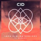 Love Is Blind (feat. Glenna) (Remixes) von Cid