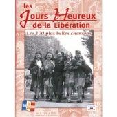 Les jours heureux de la Libération: Les 100 plus belles chansons (1944-2004) by Various Artists