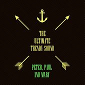 The Ultimate Trendy Sound de Peter, Paul and Mary