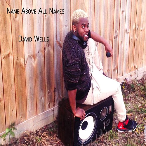 Name Above All Names by David Wells