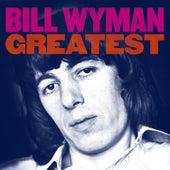 Greatest by Bill Wyman