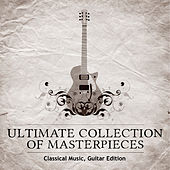 Ultimate Collection of Masterpieces: Classical Music, Guitar Edition de Ivan Toppinen