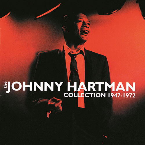 The Johnny Hartman Collection 1947-1972 by Johnny Hartman
