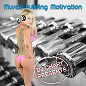 DJ Chart Presents: Muscle Building Motivation by Various Artists