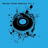 Minimal House Sessions, Vol. 3 by Various Artists