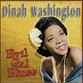 Evil Gal Blues by Dinah Washington