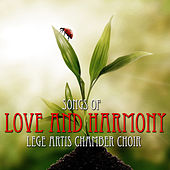 Songs of Love and Harmony by Lege Artis Chamber Choir