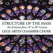 Structure of the Mass - The Evolution from 14th to 20th Century by Lege Artis Chamber Choir