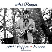Art Pepper + Eleven (Remastered 2016) by Art Pepper