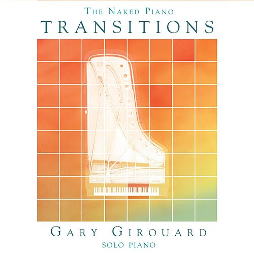 The Naked Piano: Transitions by Gary Girouard