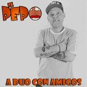 A Duo Con Amigos de Pepo