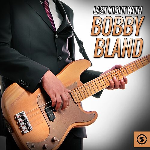Last Night with Bobby Bland by Bobby Blue Bland