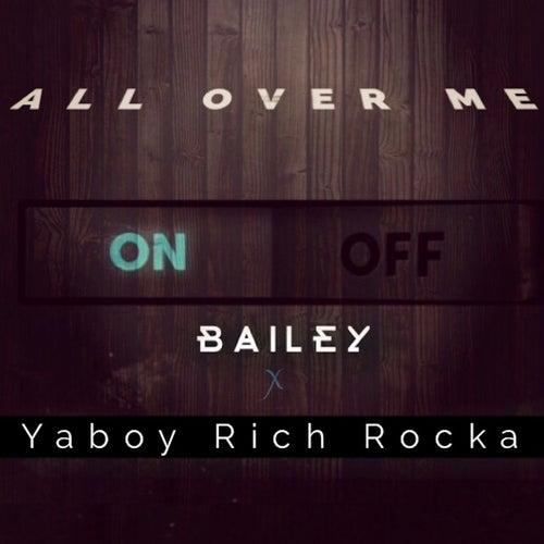 All Over Me (feat. Ya Boy Rich Rocka) - Single by Bailey
