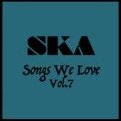 Ska Songs We Love Vol. 7 by Various Artists
