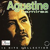 Agustine Ramirez  15 Hits Collection by Various Artists