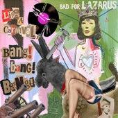 Life's a Carnival Bang! Bang! Bang! by Bad For Lazarus
