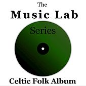 The Music Lab Series: Celtic Folk Album by Various Artists