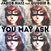 You May Ask (feat. Guggie B.) by Jakob Haiz