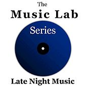 The Music Lab Series: Late Night Music by Various Artists