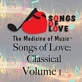 Songs of Love: Classical, Vol. 1 by Various Artists