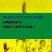 Amigos em Portugal by The Durutti Column
