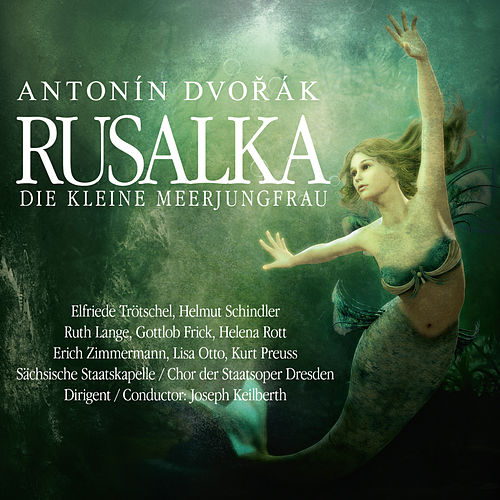 Rusalka - Die kleine Meerjungfrau by Chor der Staatsoper Dresden