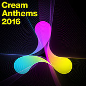 Cream Anthems 2016 by Various Artists