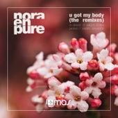 U Got My Body (The Remixes) de Nora En Pure