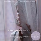 Everything We Had (Original Motion Picture Soundtrack) (Incl. Bonus Tracks from The Boys Next Door) by Bastian Schick