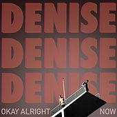 Okay Alright Now by DENISE