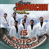 15 Exitos Inolvidables by Grupo Innovacion