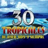 30 Tropicales De Ayer, Hoy Y Siempre by Various Artists