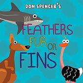 Feathers, Fur or Fins by Don Spencer