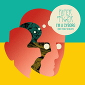 I'm a Cyborg (But That's Okay) by Paper Tiger