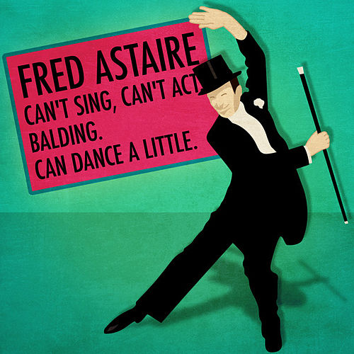 Fred Astaire: Can't Sing, Can't Act. Balding. Can Dance a Little by Fred Astaire