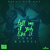 Tell Me If Yuh Like It - Single by VYBZ Kartel