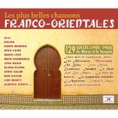 Les plus belles chansons franco-orientales (1900-1960): 129 succès du Maroc à la Turquie by Various Artists
