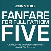 John Mackey: Fanfare for Full Fathom Five by Columbus State University Wind Ensemble