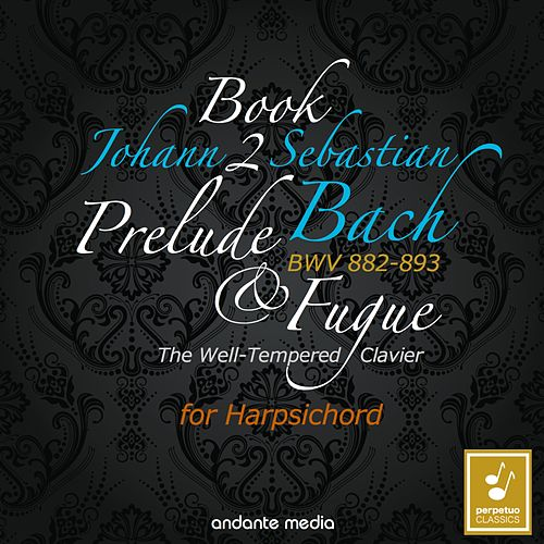 Johann Sebastian Bach: The Well-Tempered Clavier, Book 2, BWV 882 - 893 by Christiane Jaccottet