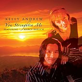 You Strengthen Me (feat. Marcy Baruch) by Kelly Andrew
