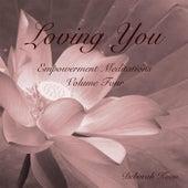 Loving You: Empowerment Meditations, Vol. 4 by Deborah Koan