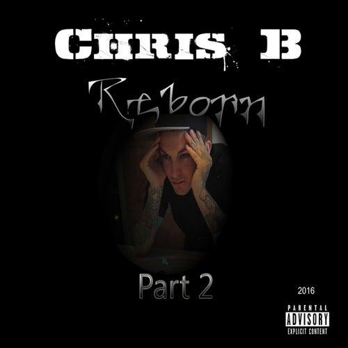 Chris B Reborn, Pt. 2 by Chris B