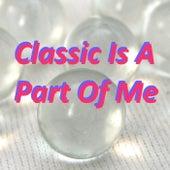 Classic Is A Part Of Me de Various Artists